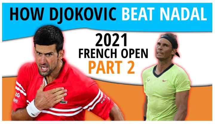 How Djokovic Beat Nadal at the 2021 French Open Part 2